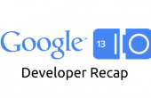 Google I/O 2013 – Developer Recap