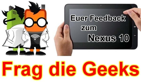 Frag die Geeks – Euer Feedback zum Nexus 10