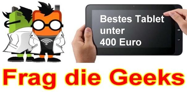 Frag die Geeks: Welches ist das beste Tablet unter 400 Euro?