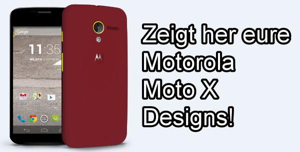 Zeigt her eure Motorola Moto X Designs